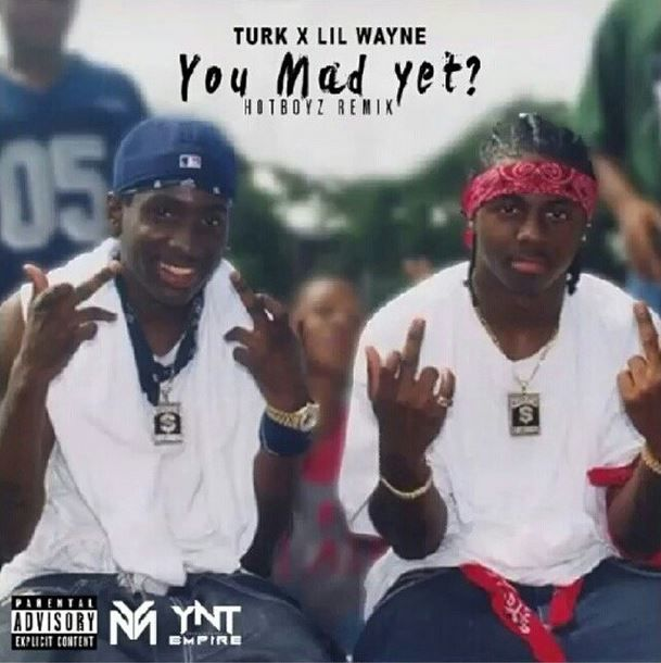 Turk Ft. Lil Wayne - You Mad Yet (Remix)