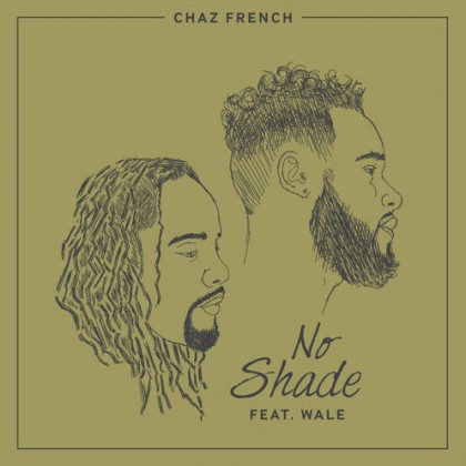 Chaz French Ft. Wale - No Shade
